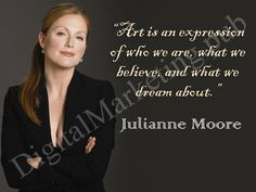#digitalmarketing Art is an expression of who we are what we believe and what we dream about. Julianne Moore#D http://pic.twitter.com/oqPj73rJA3   Digital Marketing 4U (@_Digital_MKT_) September 8 2016