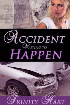 Accident Waiting to Happen by Trinity Hart, http://www.amazon.com/dp/B005LQ8XXO/ref=cm_sw_r_pi_dp_klngsb01VEHW8
