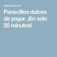 Panecillos dulces de yogur. ¡En solo 20 minutos!