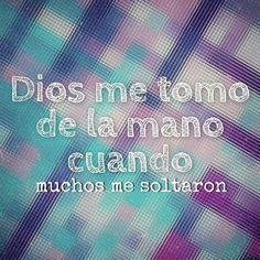 DIOS me tomó de la mano cuando muchos me soltaron! <3 GOD took me by the hand when many let me go!