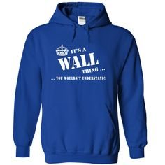 [Top tshirt name list] Its a WALL Thing You Wouldnt Understand  Coupon 15%   Tshirt Guys Lady Hodie  SHARE and Get Discount Today Order now before we SELL OUT  Camping a vest thing you wouldnt understand tshirt hoodie hoodies year name birthday a wall thing you wouldnt understand its a