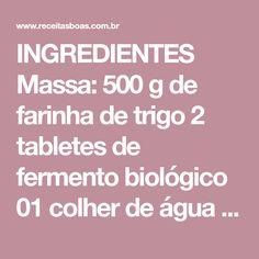 INGREDIENTES Massa: 500 g de farinha de trigo 2 tabletes de fermento biológico 01 colher de água morna 01 colher (chá) de açúcar 01 colher (sopa) de óleo 01 colher (chá) de sal Cobertura: 500 g de queijo mussarela Molho de tomate á gosto Tomates em rodelas á gosto Orégano á gosto PREPARAÇÃO: ETAPA 1 [...]