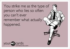 Funny Confession Ecard: You strike me as the type of person who lies so often you can't ever remember what actually happened.