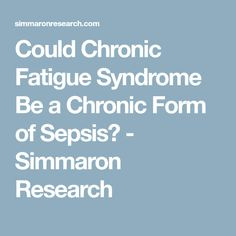 Could Chronic Fatigue Syndrome Be a Chronic Form of Sepsis? - Simmaron Research