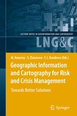 Geographic Information and Cartography for Risk and Crisis Management : Towards Better Solutions M.Konecny, Sisi Zlatanova, Temenoujka L. Bandrova (eds.) Berlin [etc.] : Springer, 2016 Novedades Octubre 2016
