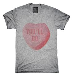 3a47a6a7b You'll Do Funny Valentines Day Heart Candy T-Shirts, Hoodies, Tank
