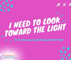 I need to look toward the light. It's the only way to get through the dark times. #caregiving #caregivers