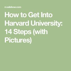 How to Get Into Harvard University: 14 Steps (with Pictures)