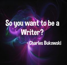 So you want to be a writer? Unless it comes unasked out of your heart and your mind and your mouth and your gut, don't do it. Charles Bukowski, Poems, Writer, Things To Come, Mindfulness, Neon Signs, Thoughts, Heart, Quotes