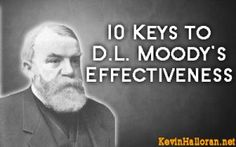 10 Keys to Dwight L. Moody's Effectiveness:  http://www.kevinhalloran.net/dwight-l-moodys-effectiveness/  #Bible