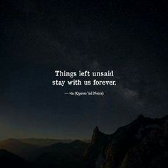 Quotes 'nd Notes — Things left unsaid stay with us forever. Quotes Deep Feelings, Mood Quotes, True Quotes, Positive Quotes, Motivational Quotes, Inspirational Quotes, Peace Quotes, Strong Quotes, Positive Life