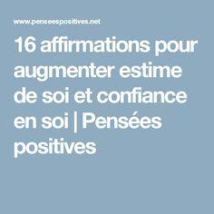 16 affirmations pour augmenter estime de soi et confiance en soi | Pensées positives