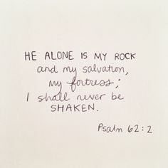 Psalm 62:2. The more I find things that relate to God's care for me, the more I love Him :)