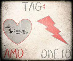O Blog Que Não É Blog: TAG: Amo/Odeio