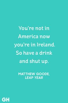 """Matthew Goode: """"You're not in America now, you're in Ireland. So have a drink and shut up."""" See more great St. Patrick's Day quotes at GoodHousekeeping.com"""