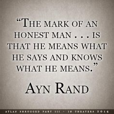 The mark of an honest man... is that he means what he says and knows what he means. - Ayn Rand