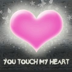 You Touch My Heart Free ECards Animated Gifs Birthday Holiday Anniversary Love Funny Messages And Graphics