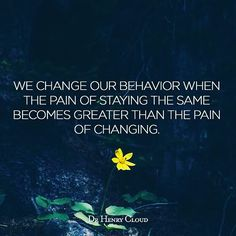 We change our behaviour when the pain of staying the same becomes greater than the pain of changing.