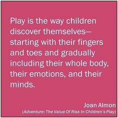 """""""Play is the way Children Discover Themselves-Starting With Their Fingers & Toes & Gradually Including Their Whole Body Their Emotions & Their Minds"""" Joan Almon from Adventure: The Value of Risk in Children's Play (via Explorations Early Learning FB Page) Preschool Quotes, Teaching Quotes, Education Quotes For Teachers, Kids Education, Play Based Learning, Learning Through Play, Early Learning, Kids Learning, Early Childhood Quotes"""
