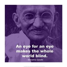 The world becomes blind because everyone is too busy cutting each others eyes out, feeling it is justified because they are getting revenge. We don't move on because it is a back and forth cycle of violence. Gandhi wants us to forgive and move on rather than respond with violence. He believes violence is never needed.