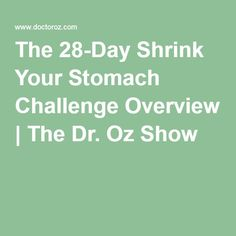 The 28-Day Shrink Your Stomach Challenge Overview | The Dr. Oz Show