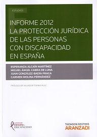 Informe 2012 : la protección juridica de las personas con discapacidad en España / Esperanza Alcaín Martínez.    Aranzadi, 2014