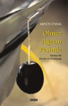 olmez agacin pesinde turkiyede zeytin ve zeytinyagi - artun unsal - yapi kredi yayinlari  http://www.idefix.com/kitap/olmez-agacin-pesinde-turkiyede-zeytin-ve-zeytinyagi-artun-unsal/tanim.asp