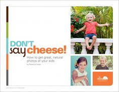 Don't Say CHEESE! eBook by @Rebecca {simple as that} this 52-page downloadable eBook is packed with 247 tips, tricks, and ideas to help you capture your children's real smiles and authentic expressions