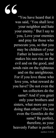 Love your enemies and pray for those who persecute you- Matthew 5:43-48