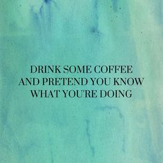 Drink some coffee and pretend you know what you're doing ✌️