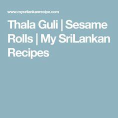 Thala Guli | Sesame Rolls | My SriLankan Recipes