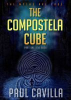 The Compostela Cube - Part One - The Book, an ebook by Paul Cavilla at Smashwords