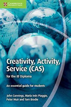 Creativity, Activity, Service (CAS) for the IB Diploma: A... https://www.amazon.com/dp/1107560349/ref=cm_sw_r_pi_dp_x_iBX5zb0BYB32K