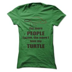 Awesome Tee The More People I Meet, The More I Love My Turtle T shirts