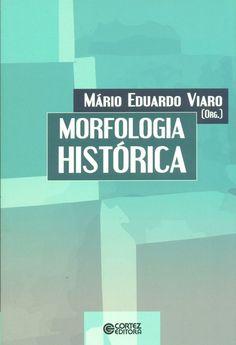Morfología histórica / Mário Eduardo Viaro, (org.)