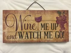 Wine Me Up and Watch Me Go! Hanging Wood Sign