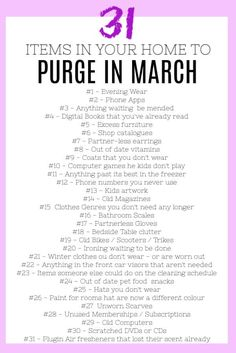 31 Items to Purge from Your Home and Life in March - incl. Free Checklist Great list of things at home and in life to declutter in March. 31 items (so one a day!) to purge. I can't wait to get started.