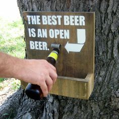 Wood Sign Bottle Opener and Cap Catch- The Best Beer is an Open Beer Beer sign. I can make this and put on the patio