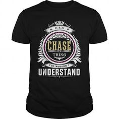 Awesome Tee  chase  Its an chase Thing You Wouldnt Understand  T Shirt Hoodie Hoodies YearName Birthday T-Shirts