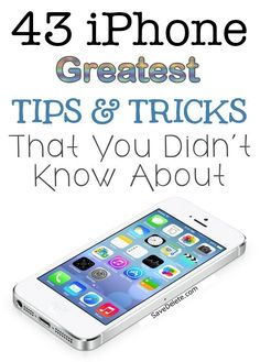 43 Of The Greatest iPhone Tricks                                                                                                                                                                                 More