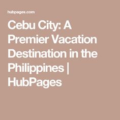 Cebu City: A Premier Vacation Destination in the Philippines   HubPages