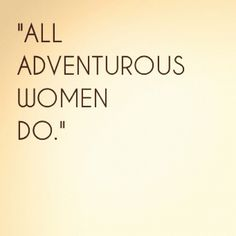 """All adventurous women do."" Is it bad that I would not mind getting this tattooed?"