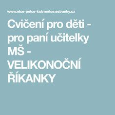 Cvičení pro děti - pro paní učitelky MŠ - VELIKONOČNÍ ŘÍKANKY Preschool, Education, Kid Garden, Kindergarten, Onderwijs, Learning, Preschools, Kindergarten Center Management