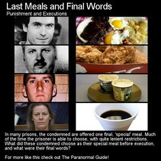 Last Meals and Final Words. What would yours be? Head to this link for the full article: http://www.theparanormalguide.com/1/post/2013/01/last-meals-and-final-words.html