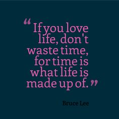 """Save time: Work efficiently and write with passion! """"If you love life, don't waste time, for time is what life is made up of."""" - Bruce Lee #writing #quotes #inspiration"""