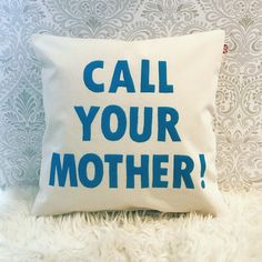 A personal favourite from my Etsy shop https://www.etsy.com/uk/listing/600391897/call-your-mother-throw-pillow-teenager