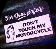 Don't touch my motorcycle!