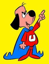 Underdog--- a cartoon I used to watch on Saturday mornings with my sister  ( I think his girlfriend's name was 'Sweet Polly Purebred')