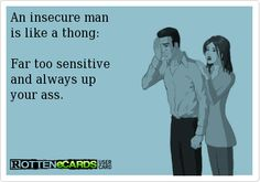 An+insecure+man+  is+like+a+thong:+    Far+too+sensitive+  and+always+up+  your+ass.+