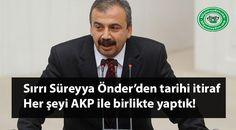 """Biliyor muydun ? /// Sırrı Süreyya Önder'den tarihi itiraf; """"Her şeyi AKP ile birlikte yaptık, Başbakanların, istihbarat örgütünün özel…"""